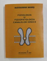 FIZIOLOGIA SI FIZIOPATOLOGIA CANALELOR IONICE de ALEXANDRU BABES , 2007