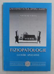 FIZIOPATOLOGIE , LUCRARI APLICATIVE de NICOLAE AVRAM , 2000