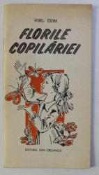 FLORILE COPILARIEI , - VERSURI PENTRU TOTI COPIII de VIOREL COZMA , 1984 *CONTINE DEDICATIA AUTORULUI