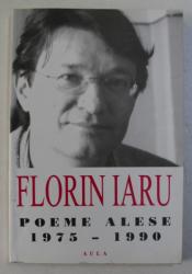 FLORIN IARU  - POEME ALESE 1975 - 1990 , APARUTA 2002
