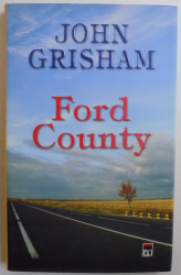 FORD COUNTY  - POVESTIRI de JOHN GRISHAM , 2010