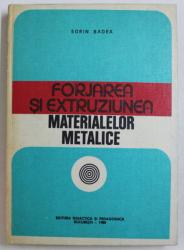 FORJAREA SI EXTRUZIUNEA MATERIALELOR METALICE de SORIN BADEA , 1980