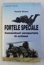 FORTELE SPECIALE COMANDOURI AEROPURTATE IN ACTIUNE de VASILE SOARE , BUCURESTI 2002 *CONTINE DEDICATIA AUTORULUI