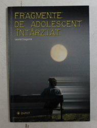 FRAGMENTE DE ADOLESCENT INTARZIAT de LEONID DRAGOMIR , 2001 , DEDICATIE*