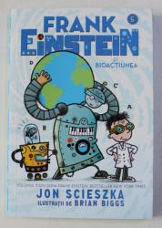FRANK EINSTEIN SI BIOACTIUNEA de JON SCIESZKA , ilustratii de BRIAN BIGGS , 2019