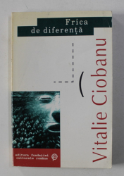 FRICA DE DIFERENTA - ARTICOLE , ESESURI , CRONICI LITERARE de VITALIE CIOBANU , 1999