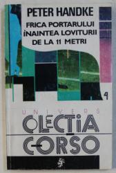 FRICA PORTARULUI INAINTEA LOVITURII DE LA 11 METRI de PETER HANDKE , 1993