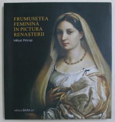 FRUMUSETEA FEMININA IN PICTURA RENASTERII de MIHAI PRICOP , 2011