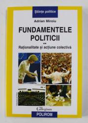 FUNDAMENTELE POLITICII , RATIONALITATE SI ACTIUNE COLECTIVA , VOLUMUL II de ADRIAN MIROIU , 2007