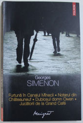 FURTUNA IN CANALUL MANECII / NOTARUL DIN CHATEAUNEUF / DUBIOSUL DOMN OWEN / JUCATORII DE LA GRAND CAFE de GEORGES SIMENON , 2014