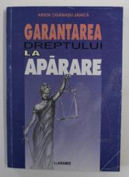 GARANTAREA DREPTULUI LA APARARE - ASPECTE TEORETICE , LEGISLATIVE SI DE PRACTICA JUDICIARA de ARION TIGANASU JANICA , 2002