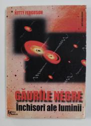 GAURILE NEGRE - INCHISORI ALE LUMINII de KITTY FERGUSON , 1999