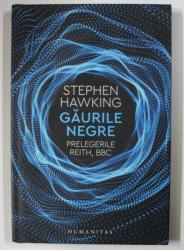 GAURILE NEGRE - Prelegerile Reith , BBC - de STEPHEN HAWKING , 2019