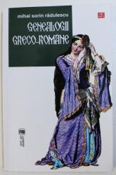 GENEOLOGII GRECO-ROMANE de MIHAIL SORIN RADULESCU , 2014