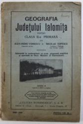 GEOGRAFIA JUDETULUI IALOMITA - PENTRU CLASA II - A PRIMARA de ALEXANDRU VOINESCU si NICOLAE TOPESCU , 1930