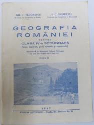 GEOGRAFIA ROMANIEI PENTRU CLASA IV - A SECUNDARA ( LICEE, SEMINARII , SCOLI NORMALE SI COMERCIALE ) , EDITIA II de GH. C. TEODORESCU si I. C. DOBRESCU , 1943