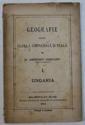 GEOGRAFIE PENTRU CLASA I  GIMNASIALA SI REALA de AMBROSIU CHETIANU , VOLUMUL I . UNGARIA , 1902