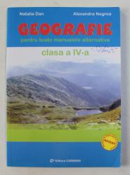GEOGRAFIE PENTRU TOATE MANUALELE ALTERNATIVE , CLASA A IV-A de NATALIA DAN si ALEXANDRA NEGREA , 2006