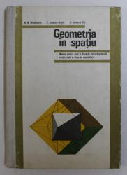 GEOMETRIA IN SPATIU , MANUAL PENTRU ANUL II , LICEE DE CULTURA GENERALA , SECTIA REALA SI LICEE DE SPECIALITATE de N. N. MIHAILEANU ... C. IONESCU - TIU , 1972