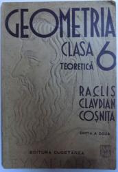 GEOMETRIA PENTRU CLASA 6 TEORETICA de NECULAI RACLIS...CEZAR COSNITA , EDITIA A DOUA, 1939