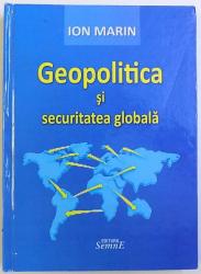 GEOPOLITICA SI SECURITATEA GLOBALA, O ABORDARE INTERDISCIPLINARA de ION MARIN, 2013