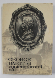 GEORGE BARIT SI CONTEMPORANII SAI , VOLUMUL VIII , editie de STEFAN PASCU ...IOAN  GABOR , 1987