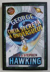 GEORGE SI CHEIA SECRETA A UNIVERSULUI de LUCY SI STEPHEN HAWKING , 2018