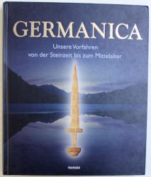 GERMANICA  - UNSERE VORFAHREN VON DER STEINZEIT BIS ZUM MITTELALTER von  UTA VON FREEDEN , SIEGMAR  VON SCHNURBEIN , mit illustrationen von FLEMMING BAU , 2006