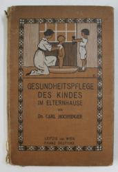 GESUNDHEITSPFLEGE DES KINDES IM ELTERNHAUSE von Dr. CARL HOCHSINGER , 1912