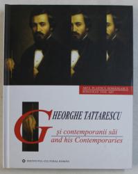 GHEORGHE TATTARESCU SI CONTEMPORANII SAI  de AURA POPESCU , EDITIE IN ROMANA  - ENGLEZA