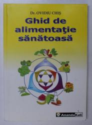 GHID DE ALIMENTATIE SANATOASA de OVIDIU CHIS , 2004