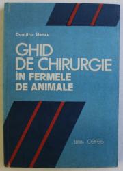 GHID DE CHIRURGIE IN FERMELE DE ANIMALE de DUMITRU STANCU , 1988