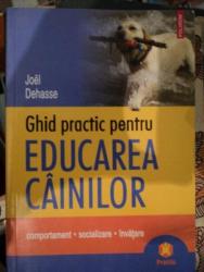 GHID PRACTIC PENTRU EDUCAREA CAINILOR- JOEL DEHASSE