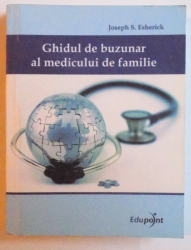 GHIDUL DE BUZUNAR AL MEDICULUI DE FAMILIE de JOSEPH S. ESHERICK , 2009