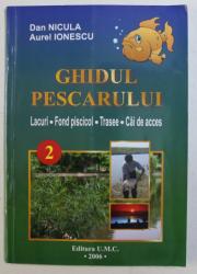 GHIDUL PESCARULUI - LACURI , FOND PISCICOL , TRASEE , CAI DE ACCES de DAN NICULA , AUREL IONESCU , 2006