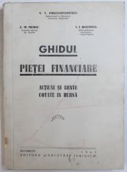 GHIDUL PIETEI FINANCIARE  - ACTIUNI SI RENTE COTATE LA BURSA de V.V. PROTOPOPESCU ...I.I. BOZDOG , 1943