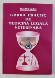 GHIDUL PRACTIC DE MEDICINA LEGALA VETERINARA de TRAIAN ENACHE , 2005