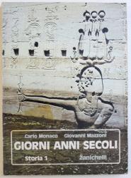 GIORNI ANNI SECOLI  -STORIA 1 di CARLO MONACO , GIOVANNI MAZZONI , 1984