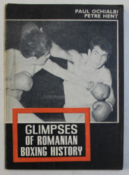 GLIMPSES OF ROMANIAN BOXING HISTORY by PAUL OCHIALBI and PETRE HENT