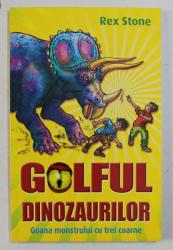 GOLFUL DINOZAURILOR - GOANA MONSTRULUI CU TREI COARNE de REX STONE , ilustratii de MIKE SPOOR , 2013