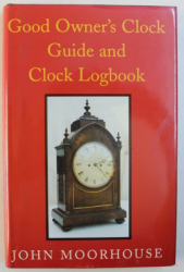 GOOD OWNER ' S CLOCK GUIDE AND CLOCK LOGBOOK by JOHN MOORHOUSE , 1999