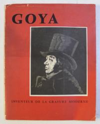 GOYA - INVENTEUR DE LA GRAVURE MODERNE par J. E. BERSIER , 1957