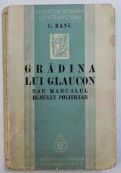 GRADINA LUI GLAUCON SAU MANUALUL BUNULUI POLITICIAN de C. BANU , 1937 , DEDICATIE*