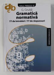 GRAMATICA NORMATIVA - 77 DE INTREBARI / 77 DE RASPUNSURI de G. GRUITA , 2008