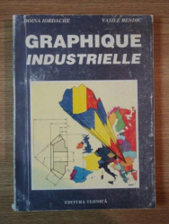 GRAPHIQUE INDUSTRIELLE de DOINA IORDACHE , VASILE BENDIC , 1995