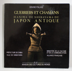 GUERRIERS ET CHAMANS  - HANIWA DE SHIBAYAMA DU JAPON ANTIQUE , EXPOSITION , 1987