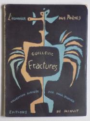 GUILLEVIC  FRACTURES, PARIS 1947 , CU DEDICATIA AUTORULUI PT SACHA PANA