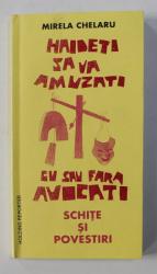HAIDETI SA VA AMUZATI , SCHITE SI POVESTIRI de MIRELA CHELARU , 1998