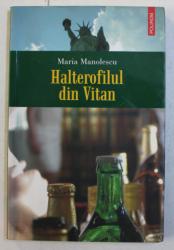 HALTEROFILUL DIN VITAN de MARIA MANOLESCU , 2006
