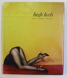 HIGH HEELS , FASHION FEMINITY SEDUCTION , edited ny IVAN VARTANIAN , 2011
